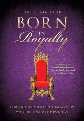 Born in Royalty  -     By: Dr. Craig Cobb