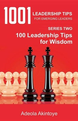 1001 Leadership Tips for Emerging Leaders Series Two  -     By: Adeola Akintoye