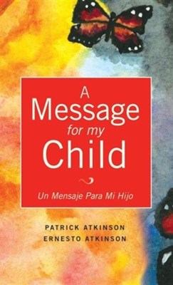 A Message for My Child  -     By: Patrick Atkinson     Illustrated By: Ernesto Atkinson