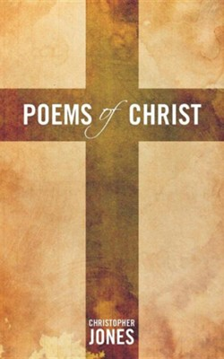 Poems of Christ  -     By: Christopher Jones