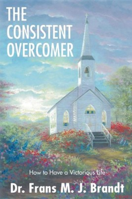 The Consistent Overcomer  -     By: Dr. Frans M.J. Brandt