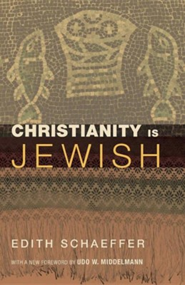 Christianity Is Jewish  -     By: Edith Schaeffer, Udo W. Middelmann
