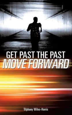 Get Past the Past  -     By: Tifphany Wiles-Harris