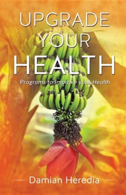 Upgrade Your Health  -     By: Damian Heredia
