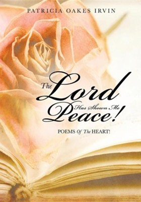 The Lord Has Shown Me Peace!  -     By: Patricia Oakes Irvin