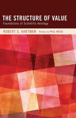 The Structure of Value: Foundations of Scientific Axiology  -     By: Robert S. Hartman, George Kimball Plochmann, Paul Weiss