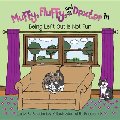 Muffy, Fluffy, and Dexter in Being Left Out Is Not Fun  -     By: Lonia R. Broderick     Illustrated By: Al R. Broderick