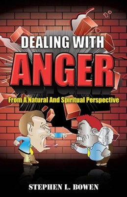Dealing with Anger from a Natural and Spiritual Perspective  -     By: Stephen L. Bowen