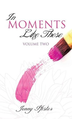In Moments Like These Volume Two  -     By: Jenny Pfister