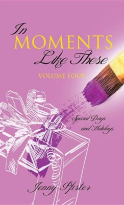 In Moments Like These Volume Four  -     By: Jenny Pfister