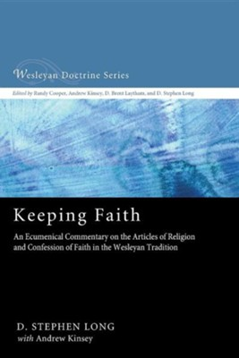Keeping Faith: An Ecumenical Commentary on the Articles of Religion and Confession of Faith of the United Methodist Church  -     By: D. Stephen Long