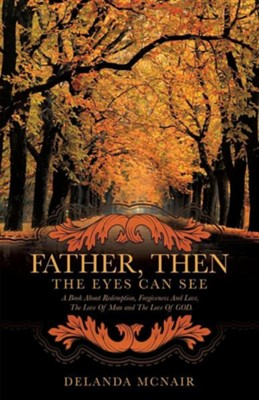 Father, Then the Eyes Can See  -     By: Delanda McNair