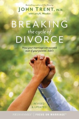 Breaking the Cycle of Divorce: How Your Marriage Can Succeed Even If Your Parents' Didn't  -     By: John Trent, Larry K. Weeden