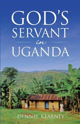God's Servant in Uganda  -     By: Dennis Kearney