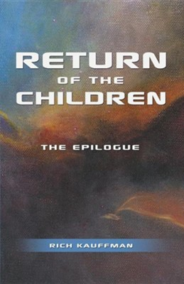 Return of the Children: The Epilogue  -     By: Rich Kauffman