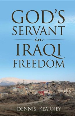 God's Servant in Iraqi Freedom  -     By: Dennis Kearney