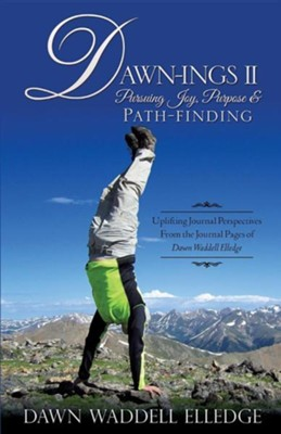 Dawn-Ings II Pursuing Joy, Purpose & Path-Finding  -     By: Dawn Waddell Elledge