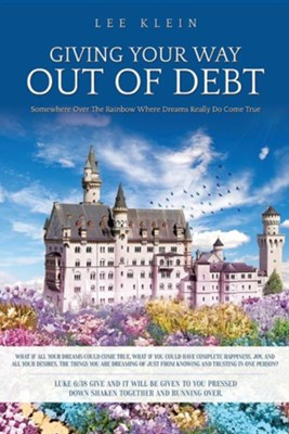 Giving Your Way Out of Debt  -     By: Lee Klein