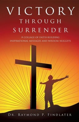 Victory Through Surrender  -     By: Dr. Raymond P. Findlater