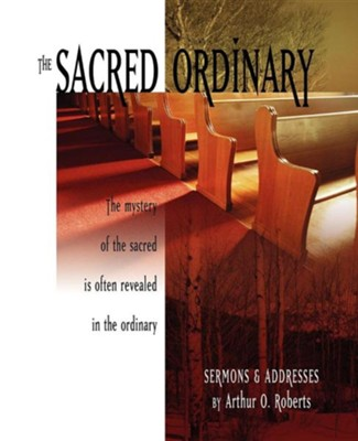 The Sacred Ordinary  -     By: Arthur O. Roberts