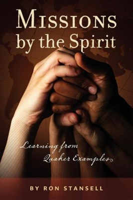 Missions by the Spirit: Learning from Quaker Examples  -     By: Ron Stansell