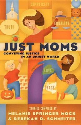 Just Moms  -     Edited By: Melanie Springer Mock, Rebekah D. Schneiter     By: Melanie Springer Mock, Rebekah D. Schneiter