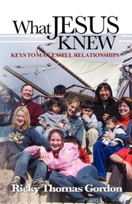 What Jesus Knew: Keys to Successful Relationships  -     By: Ricky Thomas Gordon