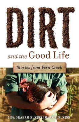 Dirt and the Good Life  -     By: Lisa Graham McMinn, Mark R. McMinn