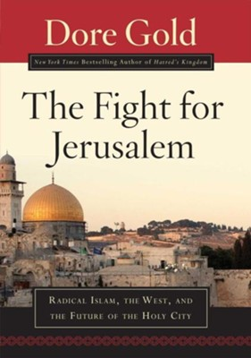 The Fight for Jerusalem: Radical Islam, the West, and the Future of the Holy City  -     By: Dore Gold