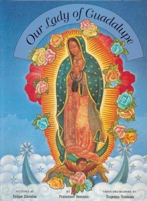 Our Lady of Guadalupe  -     By: Francisco Serrano     Illustrated By: Felipe Davalos
