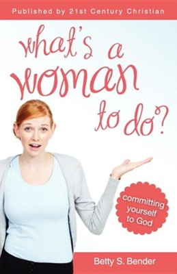 What's a Woman to Do  -     By: Betty S. Bender