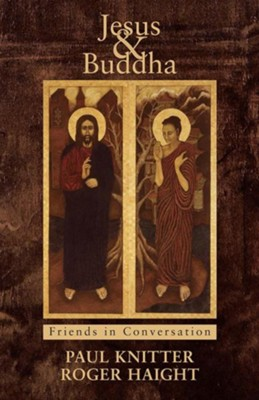 Jesus & Buddha: Friends in Conversation  -     By: Paul Knitter, Roger Haight