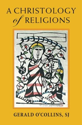 A Christology of Religions  -     By: Gerald O'Collins