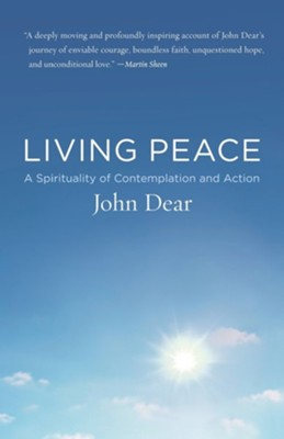 Living Peace: A Spirituality of Contemplation and Action  -     By: John Dear