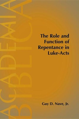 The Role and Function of Repentance in Luke-Acts  -     By: Guy D. Nave