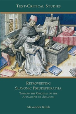 Retroverting Slavonic Pseudepigrapha: Toward the  Original of the Apocalypse of Abraham  -     By: Alexander Kulik