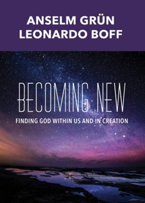 Becoming New: Finding God within Us and in Creation  -     Translated By: Robert A. Krieg     By: Anselm Grun, Leonardo Boff