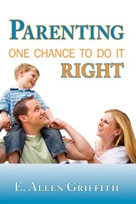 Parenting: One Chance to Do It Right  -     By: Allen Griffith