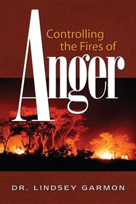 Controlling the Fires of Anger  -     By: Lindsey Garmon
