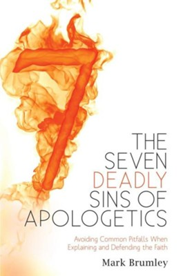 The Seven Deadly Sins of Apologetics: Avoiding Common Pitfalls When Explaining and Defending the Faith  -     By: Mark Brumely