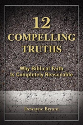 12 Compelling Truths  -     By: Dewayne Bryant
