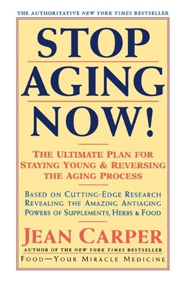 Stop Aging Now!: The Ultimate Plan for Staying Young and Reversing the Aging Process  -     By: Jean Carper