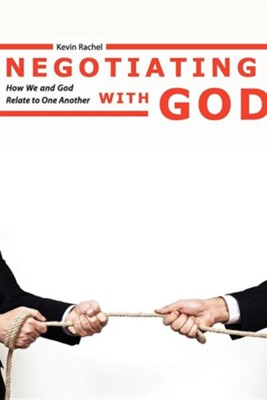 Negotiating with God  -     By: Kevin Rachel