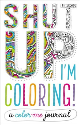 Shut Up, I'm Coloring!  -