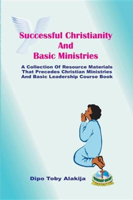 Successful Christianity And Basic Ministries  -     By: Dipo Toby Alakija