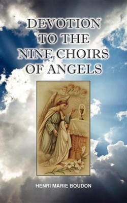 Devotion to the Nine Choirs of Holy Angels  -     By: Henri-Marie Boudon, Edward Healy Thompson