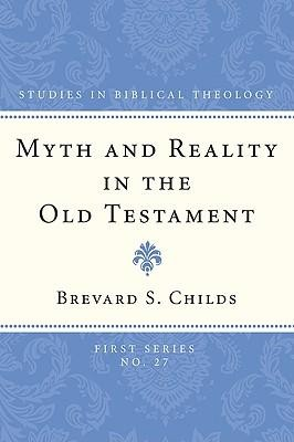 Myth and Reality in the Old Testament  -     By: Brevard S. Childs