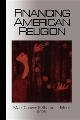 Financing American Religion  -     Edited By: Mark Chaves, Sharon L. Miller     By: Mark Chaves(ED.) & Sharon L. Miller(ED.)