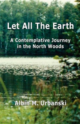Let All the Earth  -     By: Albin M. Urbanski