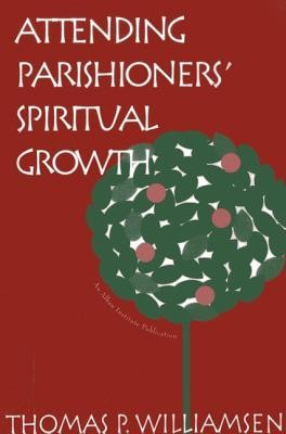 Attending Parishioners' Spiritual Growth  -     By: Thomas P. Williamsen